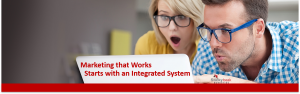 Marketing that Works starts with an Integrated System