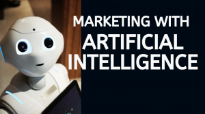 Marketing with Artificial Intelligence