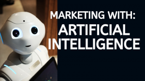 Marketing with Artificial Intelligence .