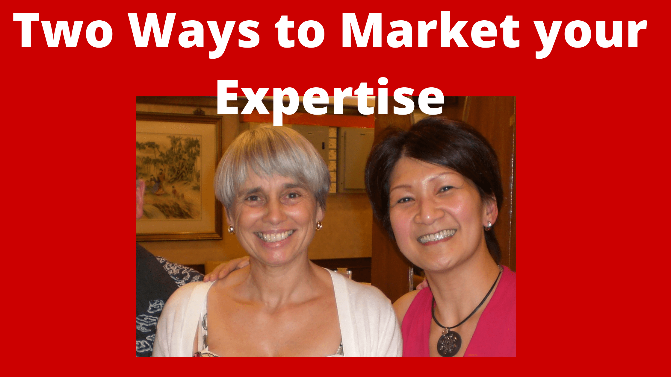 Two Ways to Market your Expertise